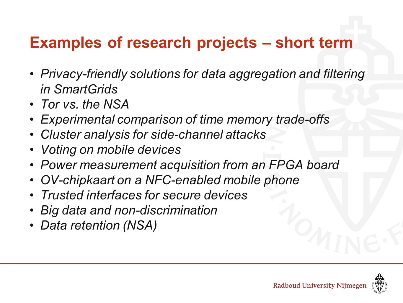 Examples of research projects – short term Privacy-friendly solutions for data aggregation and filtering in SmartGrids Tor vs. the NSA Experimental co