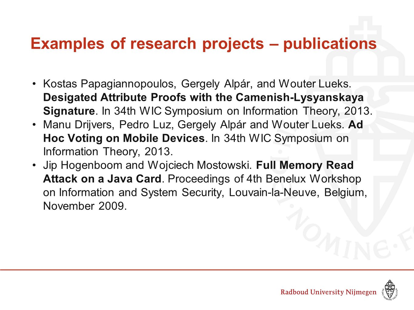 Examples of research projects – publications Kostas Papagiannopoulos, Gergely Alpár, and Wouter Lueks. Desigated Attribute Proofs with the Camenish-Ly