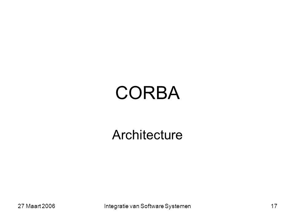 27 Maart 2006Integratie van Software Systemen17 CORBA Architecture