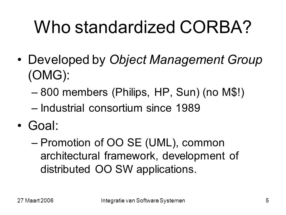27 Maart 2006Integratie van Software Systemen5 Who standardized CORBA.