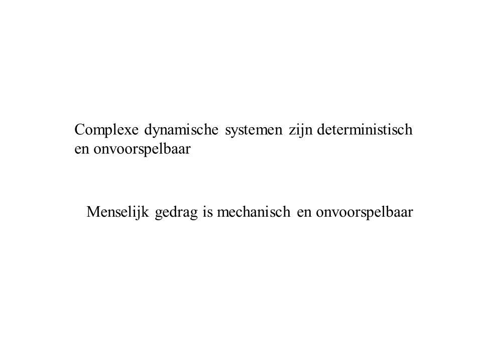 Complexe dynamische systemen zijn deterministisch en onvoorspelbaar Menselijk gedrag is mechanisch en onvoorspelbaar