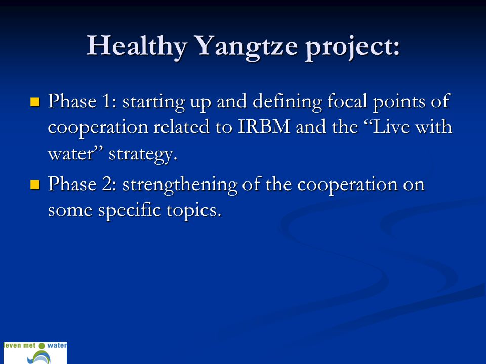 "Healthy Yangtze project: Phase 1: starting up and defining focal points of cooperation related to IRBM and the ""Live with water"" strategy. Phase 1: st"