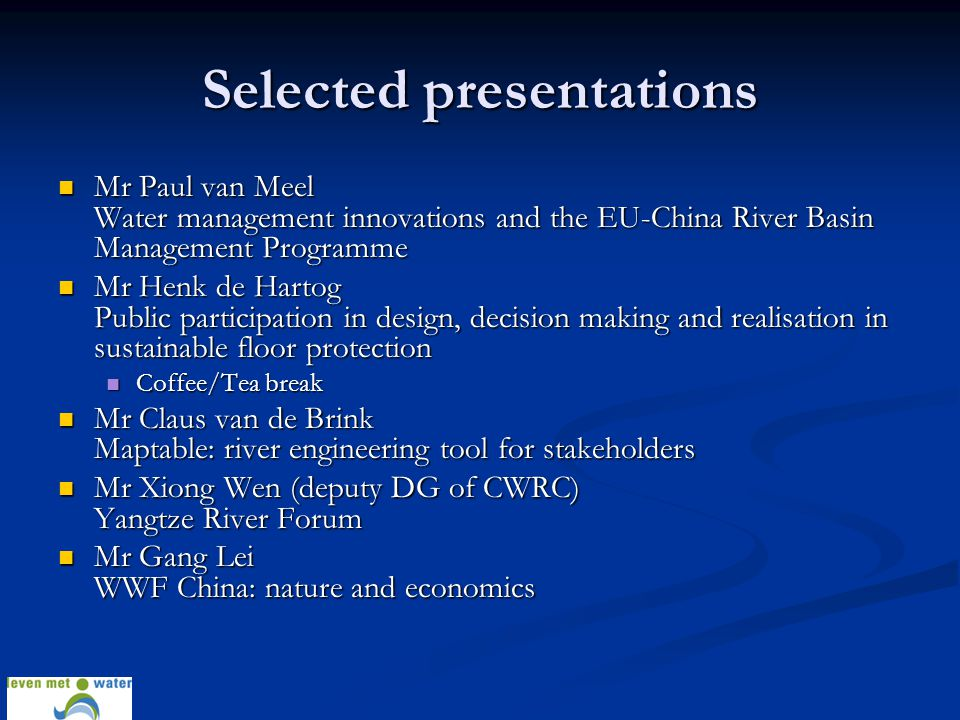 Selected presentations Mr Paul van Meel Water management innovations and the EU-China River Basin Management Programme Mr Paul van Meel Water manageme