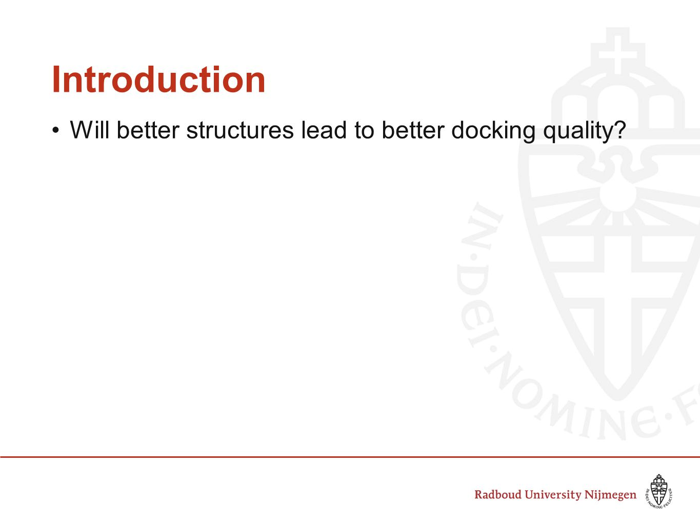 Introduction Will better structures lead to better docking quality