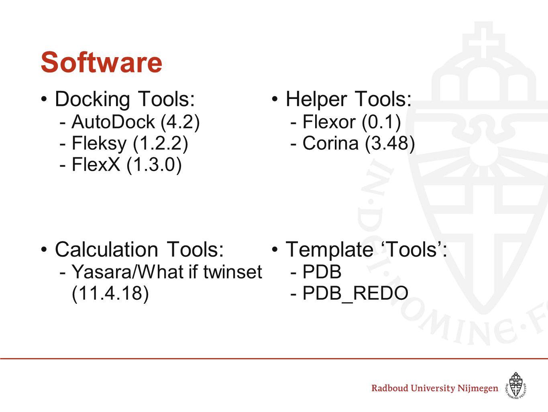 Software Docking Tools: -AutoDock (4.2) -Fleksy (1.2.2) -FlexX (1.3.0) Calculation Tools: -Yasara/What if twinset (11.4.18) Helper Tools: -Flexor (0.1