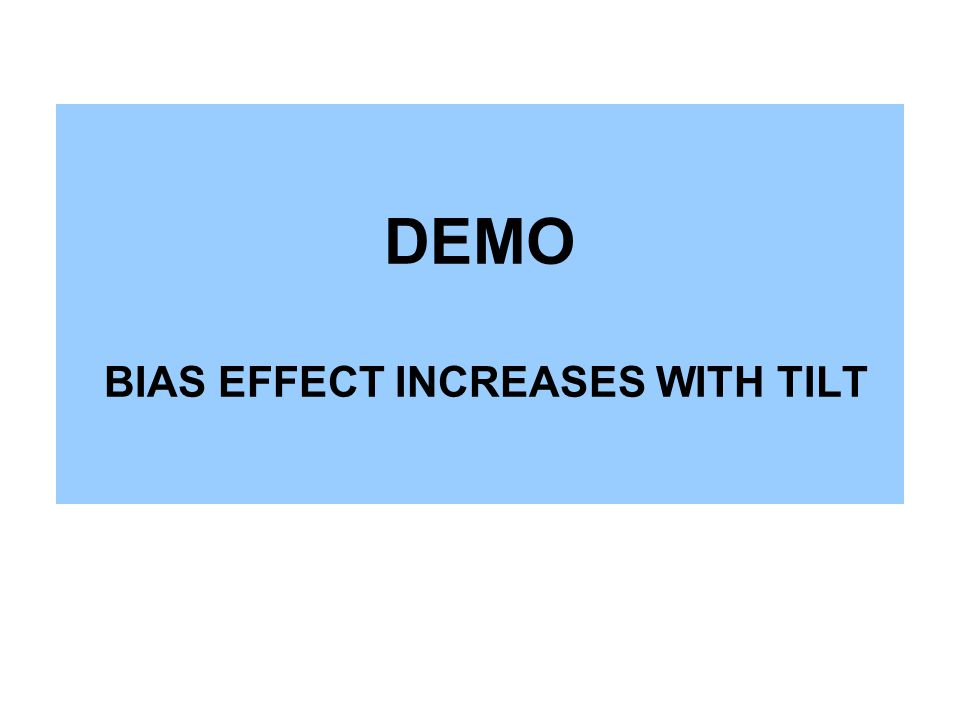 DEMO BIAS EFFECT INCREASES WITH TILT