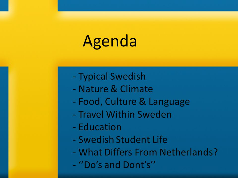 Agenda - Typical Swedish - Nature & Climate - Food, Culture & Language - Travel Within Sweden - Education - Swedish Student Life - What Differs From N