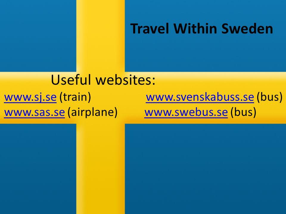 Travel Within Sweden Useful websites: www.sj.sewww.sj.se (train) www.svenskabuss.se (bus)www.svenskabuss.se www.sas.sewww.sas.se (airplane) www.swebus.se (bus)www.swebus.se