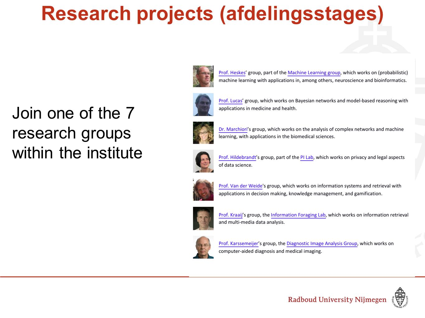 Research projects (afdelingsstages) Join one of the 7 research groups within the institute