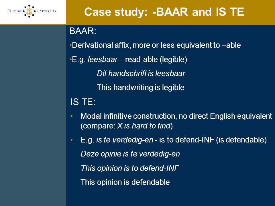 -BAAR and IS TE: experiment Magnitude estimation: Comparable to grammaticality judgment task, but Without a fixed scale: participants assign a number to each stimulus, reflecting its acceptability Advantages over traditional grammaticality judgment: >No fixed number of points on the scale >No 'middle' point which may reflect either average acceptability or lack of opinion on a stimulus