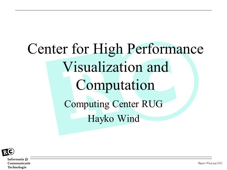 Hayko Wind juni 2002 Center for High Performance Visualization and Computation Computing Center RUG Hayko Wind