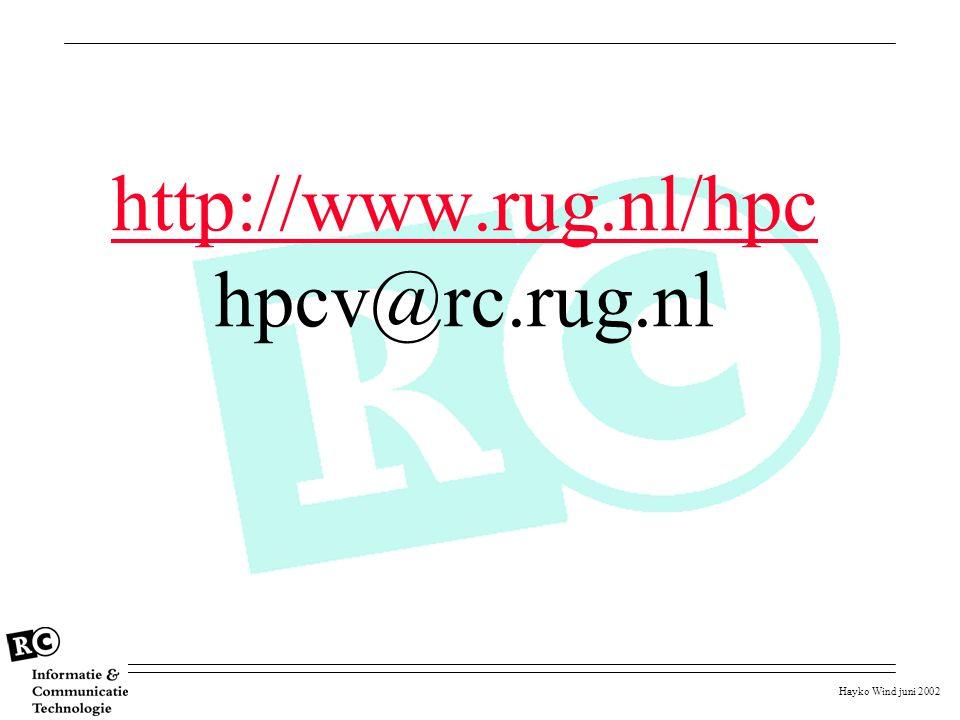 Hayko Wind juni 2002 http://www.rug.nl/hpc http://www.rug.nl/hpc hpcv@rc.rug.nl