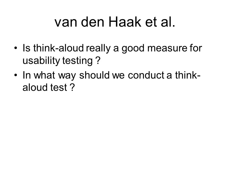 van den Haak et al. Is think-aloud really a good measure for usability testing .