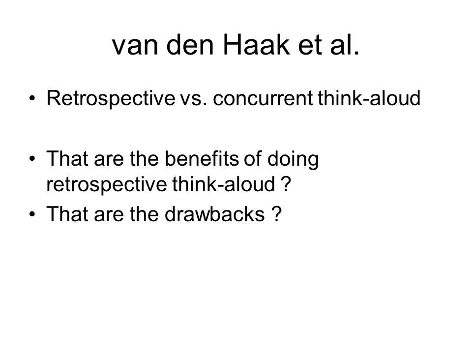 van den Haak et al. Retrospective vs. concurrent think-aloud That are the benefits of doing retrospective think-aloud ? That are the drawbacks ?