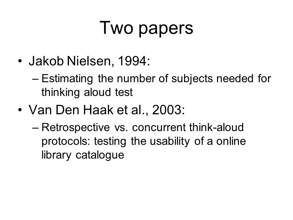 Two papers Jakob Nielsen, 1994: –Estimating the number of subjects needed for thinking aloud test Van Den Haak et al., 2003: –Retrospective vs.