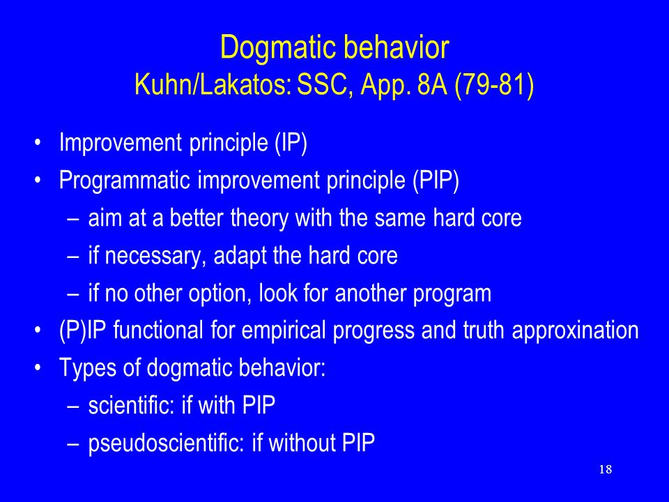 18 Dogmatic behavior Kuhn/Lakatos: SSC, App.