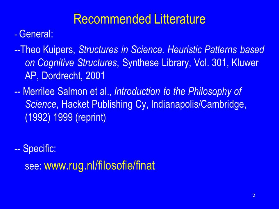 2 Recommended Litterature - General: --Theo Kuipers, Structures in Science.