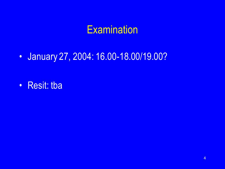 4 Examination January 27, 2004: 16.00-18.00/19.00? Resit: tba
