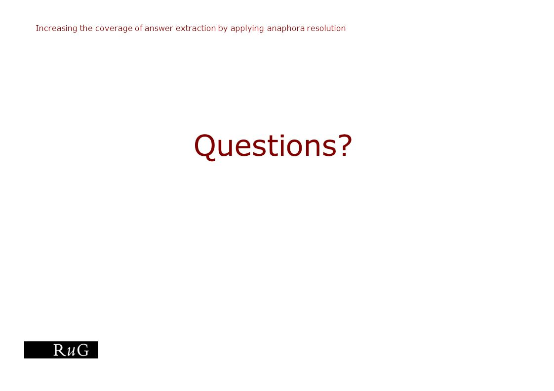 Slide 20 of 20 Increasing the coverage of answer extraction by applying anaphora resolution Questions