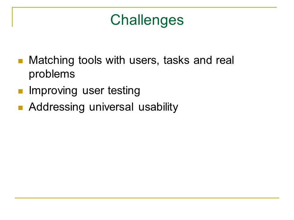 Challenges Matching tools with users, tasks and real problems Improving user testing Addressing universal usability