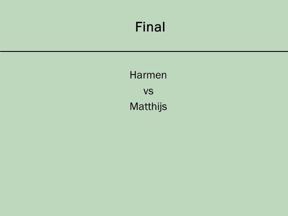 Final Harmen vs Matthijs
