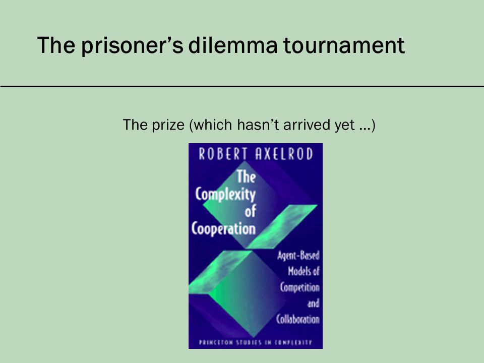 The prisoner's dilemma tournament The prize (which hasn't arrived yet …)
