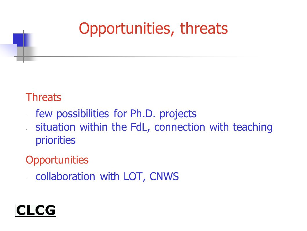 Opportunities, threats Threats - few possibilities for Ph.D.