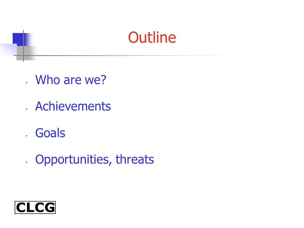 Outline - Who are we - Achievements - Goals - Opportunities, threats