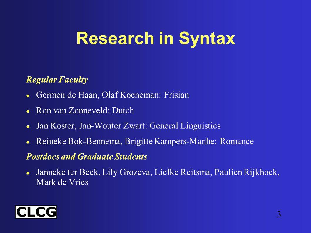 3 Research in Syntax Regular Faculty ● Germen de Haan, Olaf Koeneman: Frisian ● Ron van Zonneveld: Dutch ● Jan Koster, Jan-Wouter Zwart: General Lingu