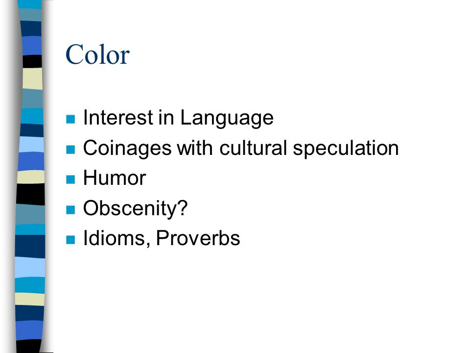 Color n Interest in Language n Coinages with cultural speculation n Humor n Obscenity? n Idioms, Proverbs
