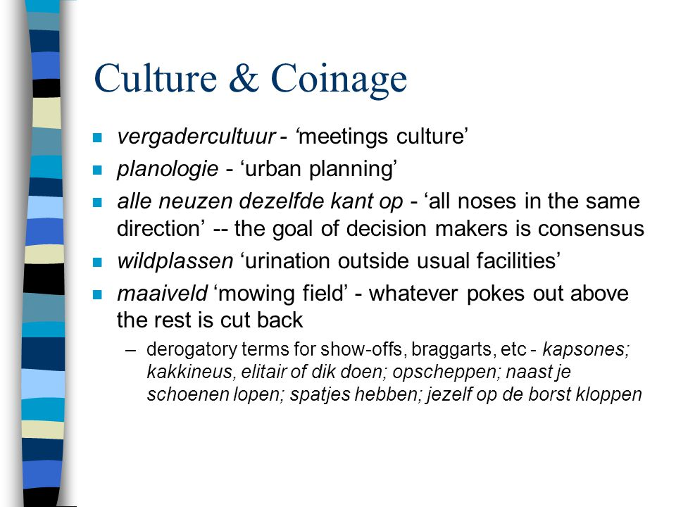 Culture & Coinage n vergadercultuur - 'meetings culture' n planologie - 'urban planning' n alle neuzen dezelfde kant op - 'all noses in the same direc