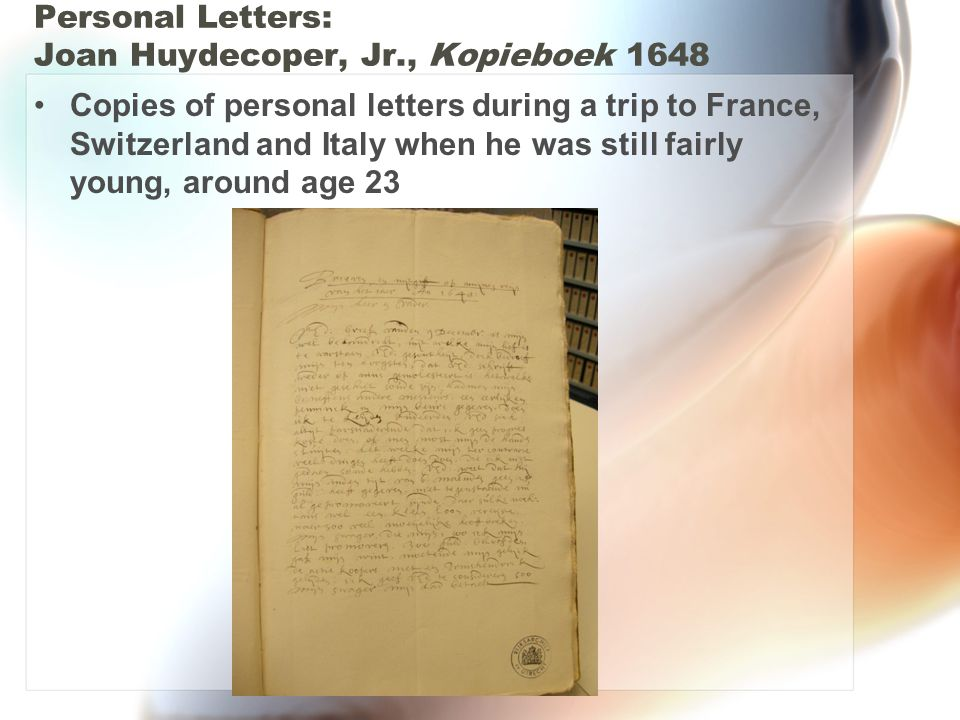 Personal Letters: Joan Huydecoper, Jr., Kopieboek 1648 Copies of personal letters during a trip to France, Switzerland and Italy when he was still fairly young, around age 23