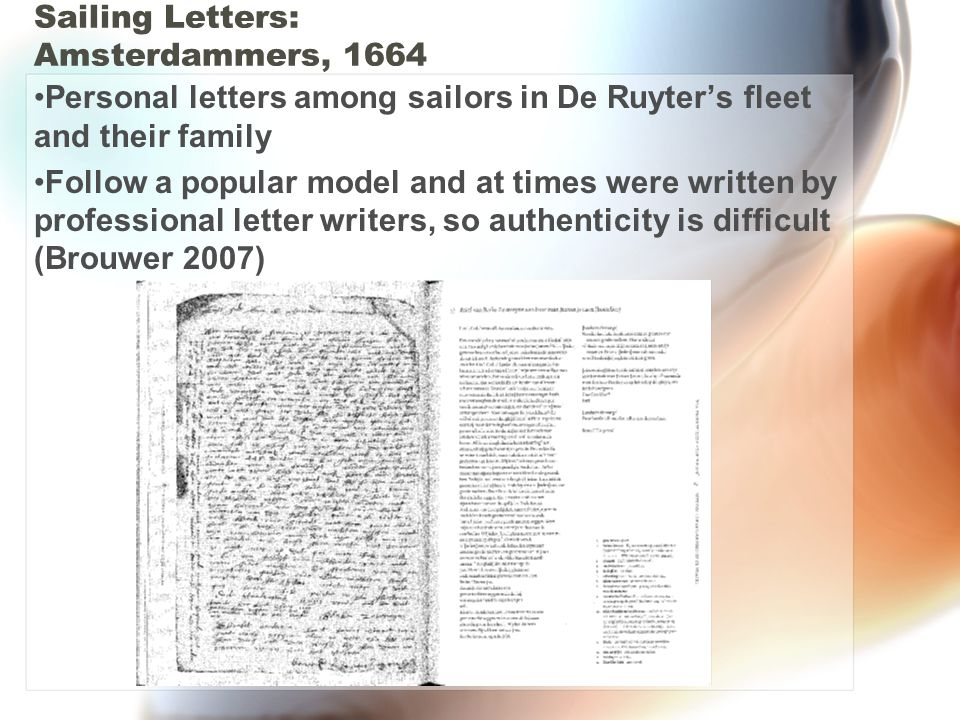 Sailing Letters: Amsterdammers, 1664 Personal letters among sailors in De Ruyter's fleet and their family Follow a popular model and at times were written by professional letter writers, so authenticity is difficult (Brouwer 2007)