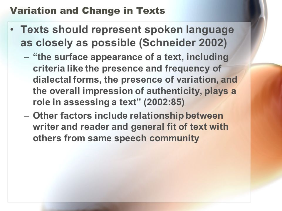 Characteristics of Spoken Language Texts more representative of spoken language –are written by an author in a close relationship with the reader –include more variation in spelling and punctuation –contain more dialectal forms –show less complex sentence/information structures