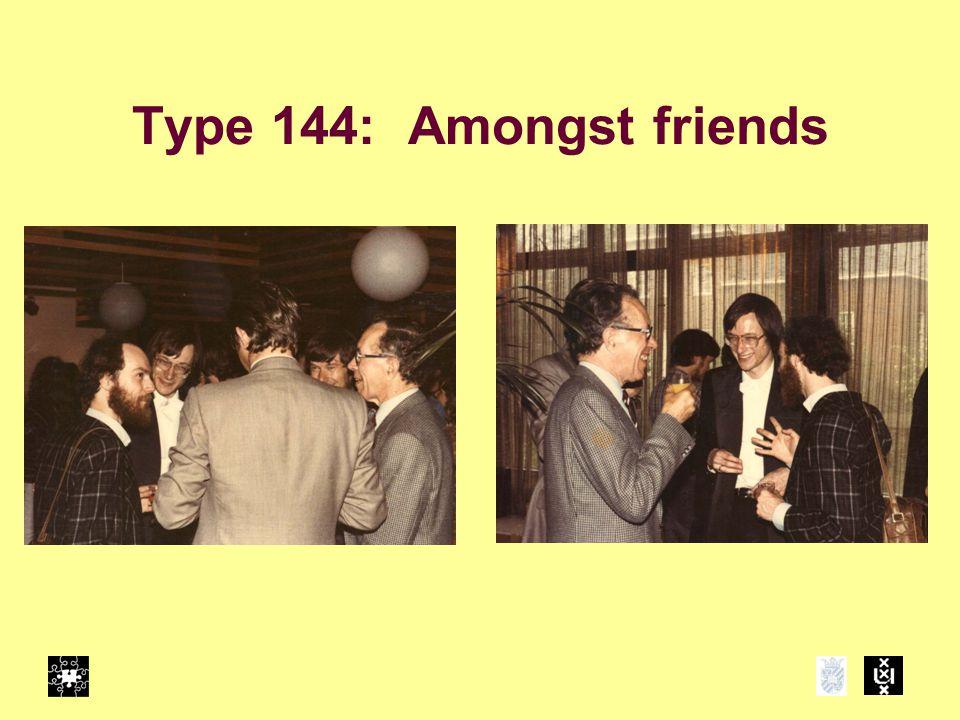Type 144: Amongst friends