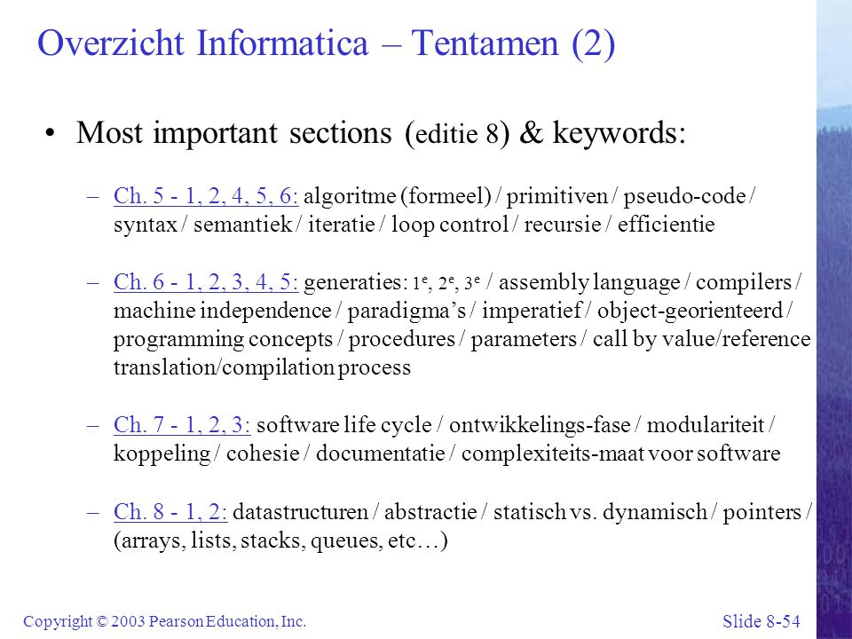 Slide 8-54 Copyright © 2003 Pearson Education, Inc. Overzicht Informatica – Tentamen (2) Most important sections ( editie 8 ) & keywords: –Ch. 5 - 1,