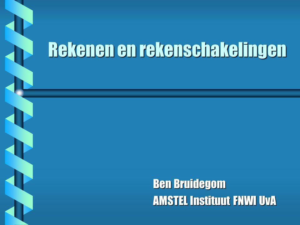 Rekenen en rekenschakelingen Ben Bruidegom AMSTEL Instituut FNWI UvA