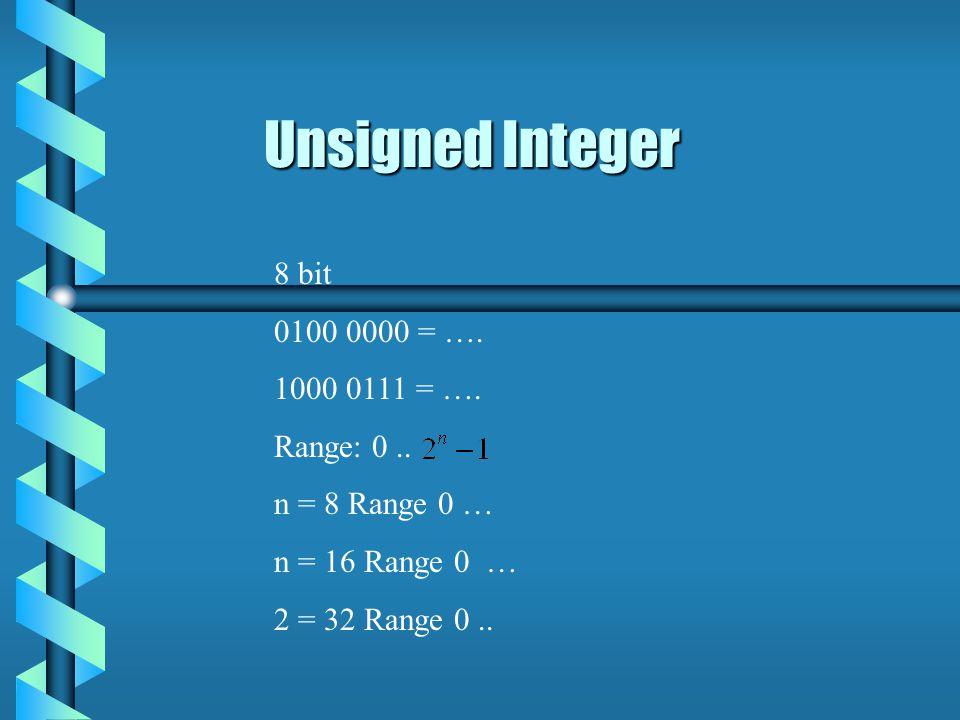 8 bit 0100 0000 = …. 1000 0111 = …. Range: 0.. n = 8 Range 0 … n = 16 Range 0 … 2 = 32 Range 0..
