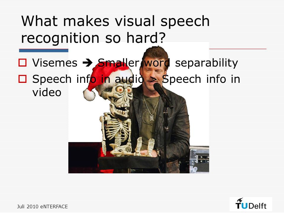 Juli 2010 eNTERFACE What makes visual speech recognition so hard.