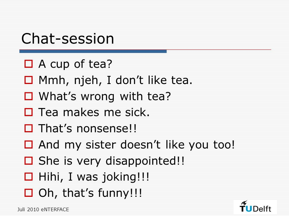 Chat-session  A cup of tea.  Mmh, njeh, I don't like tea.