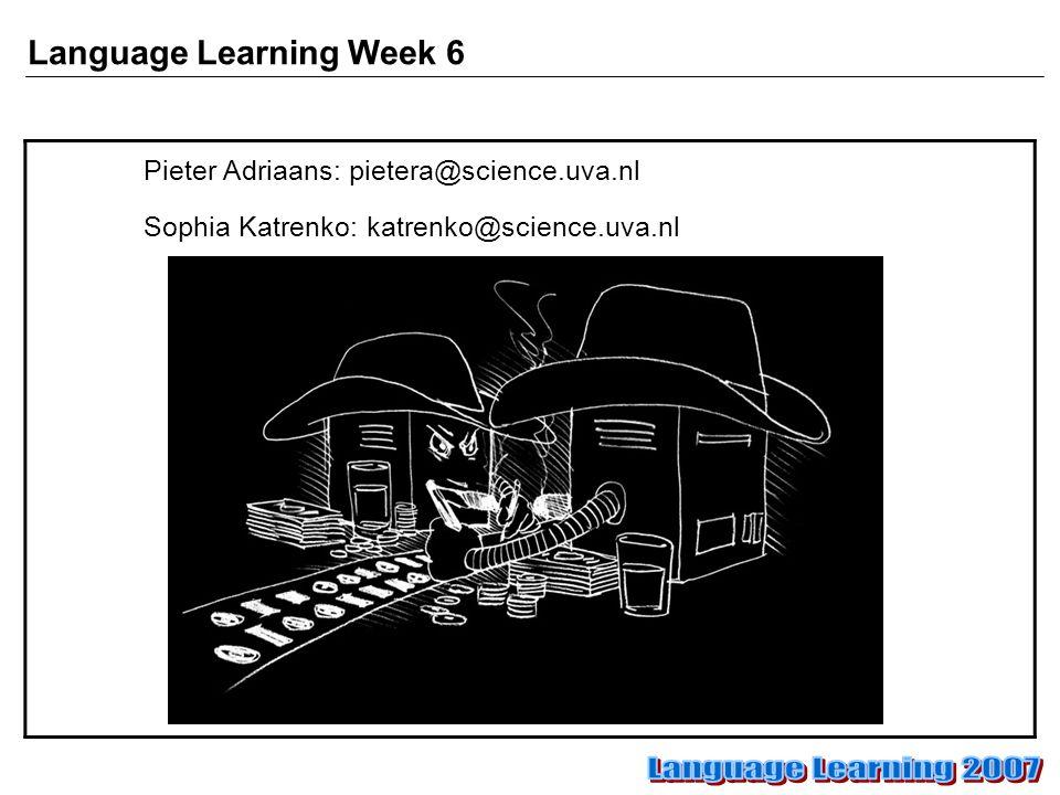 Language Learning Week 6 Pieter Adriaans: pietera@science.uva.nl Sophia Katrenko: katrenko@science.uva.nl
