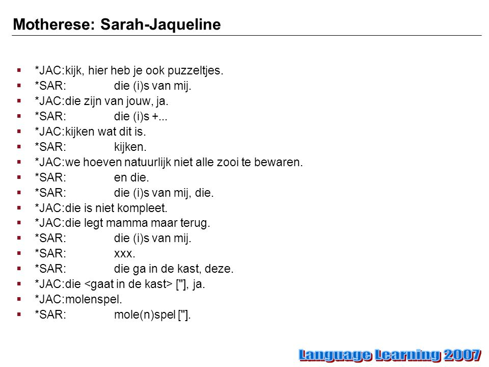 Motherese: Sarah-Jaqueline  *JAC:kijk, hier heb je ook puzzeltjes.