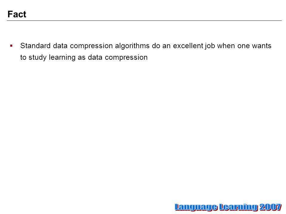 Fact  Standard data compression algorithms do an excellent job when one wants to study learning as data compression