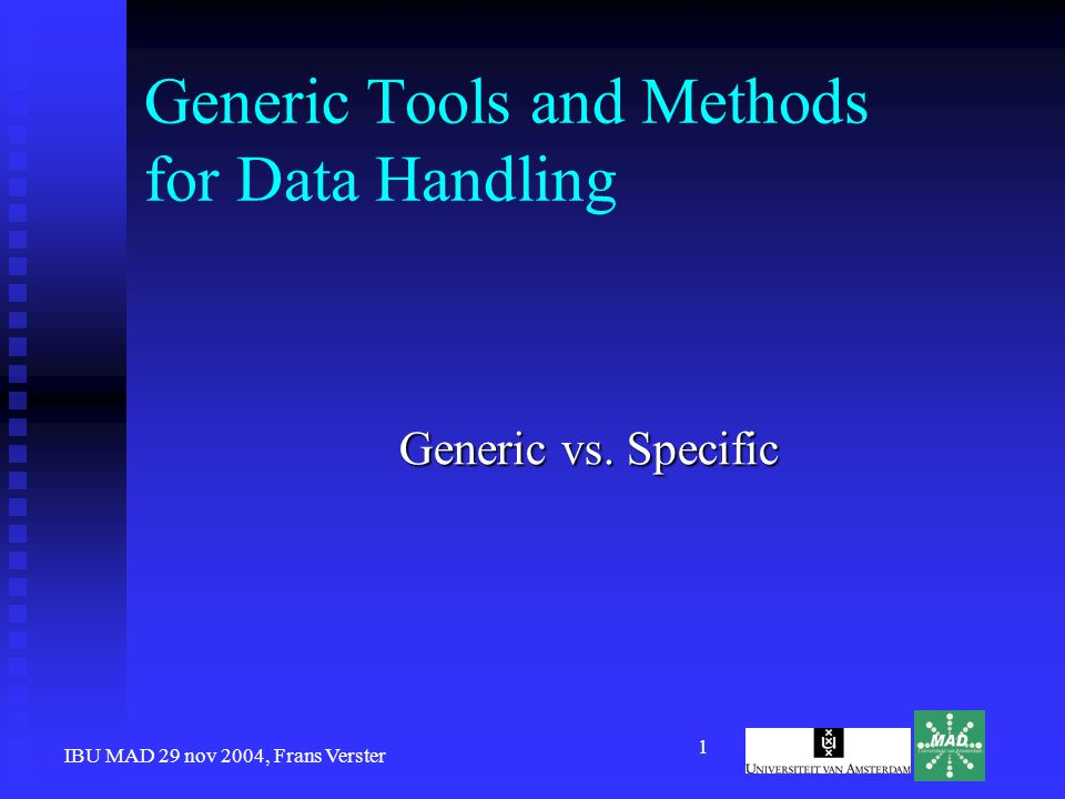 IBU MAD 29 nov 2004, Frans Verster 2 Generic Models for -omics experiments Models for -omics experiments Generate database scheme from model Generate database scheme from model Generate XML schema from model Generate XML schema from model Generate access code from model Generate access code from model Special Interest Group Generic Tools and Methods Data Handling Special Interest Group Generic Tools and Methods Data Handling Using ontologies Using ontologies 'Investment for the future' 'Investment for the future'