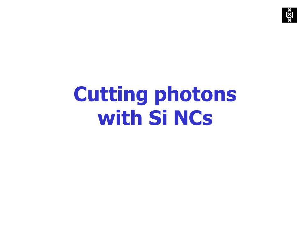 Cutting photons with Si NCs