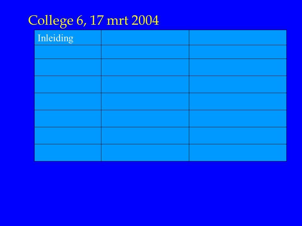 College 6, 17 mrt 2004 Inleiding