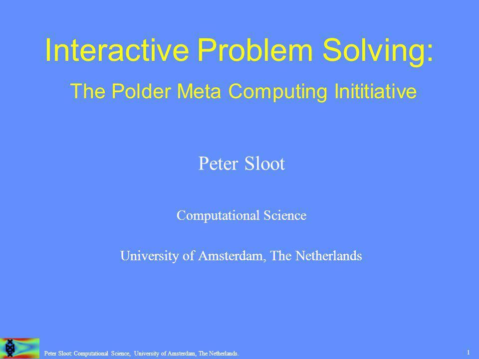22 Peter Sloot: Computational Science, University of Amsterdam, The Netherlands.