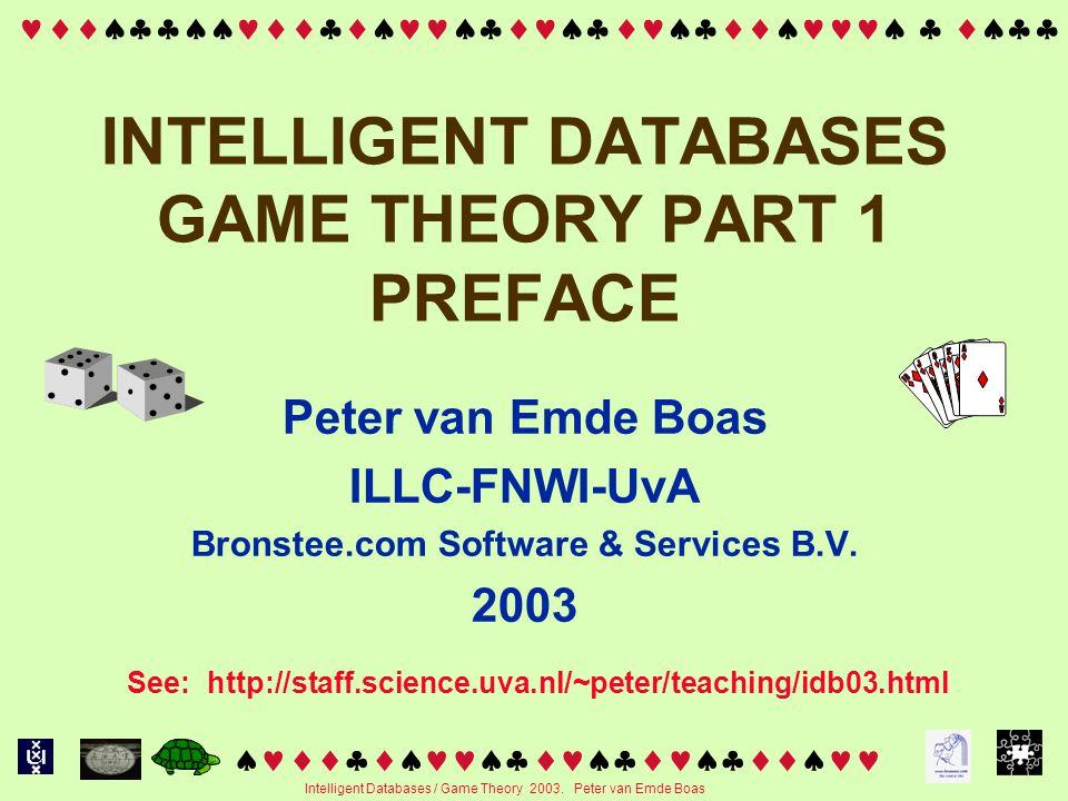   Intelligent Databases / Game Theory 2003. Peter van Emde Boas INTELLIGENT DATABASES GAME THEORY PART