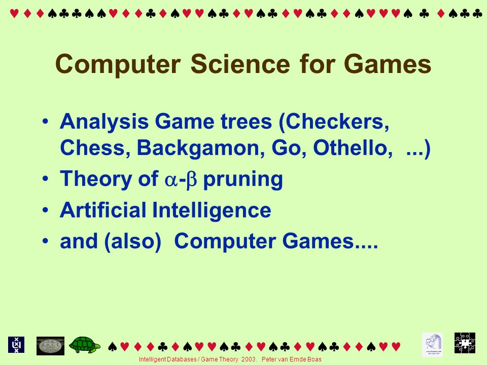   Intelligent Databases / Game Theory 2003. Peter van Emde Boas Computer Science for Games Analysis Ga