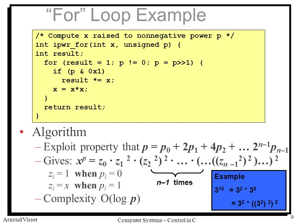"""University of Amsterdam Computer Systems – Control in C Arnoud Visser 9 """"For"""" Loop Example Algorithm –Exploit property that p = p 0 + 2p 1 + 4p 2 + …"""